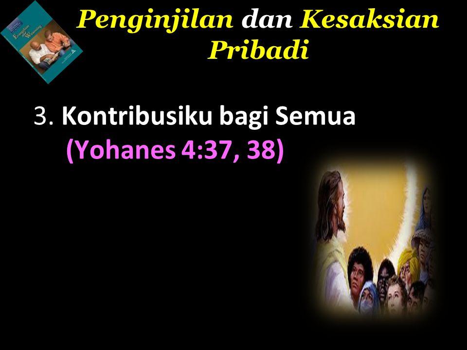 3. Kontribusiku bagi Semua (Yohanes 4:37, 38)