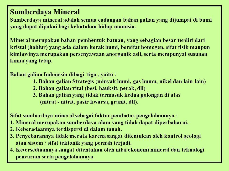 Sumberdaya Mineral Sumberdaya mineral adalah semua cadangan bahan galian yang dijumpai di bumi yang dapat dipakai bagi kebutuhan hidup manusia.