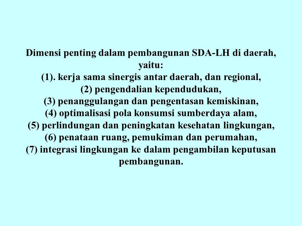 Dimensi penting dalam pembangunan SDA-LH di daerah, yaitu: