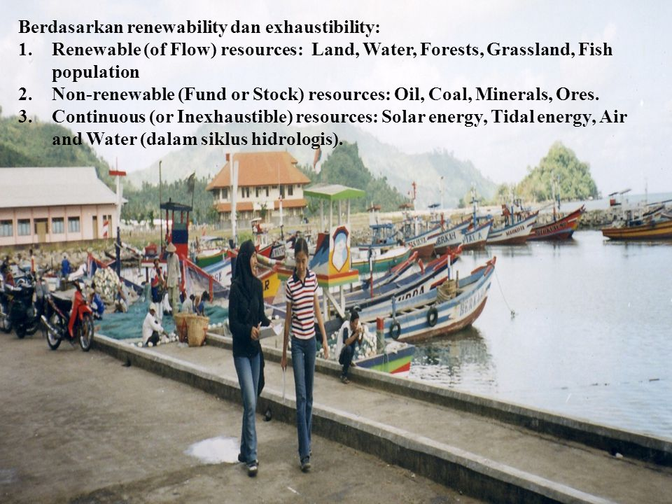 Berdasarkan renewability dan exhaustibility: