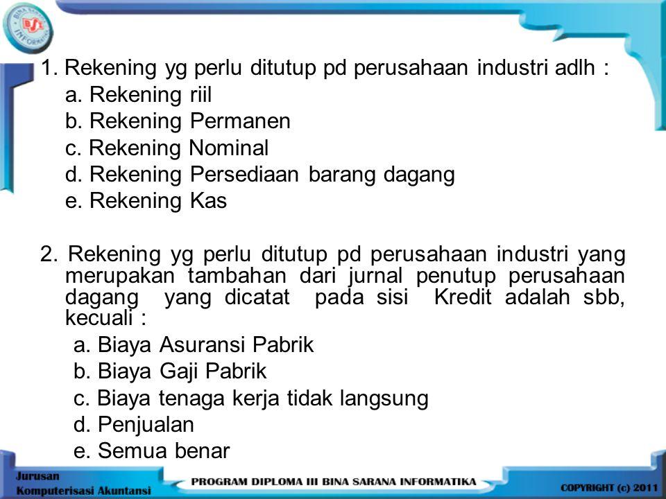 1. Rekening yg perlu ditutup pd perusahaan industri adlh :