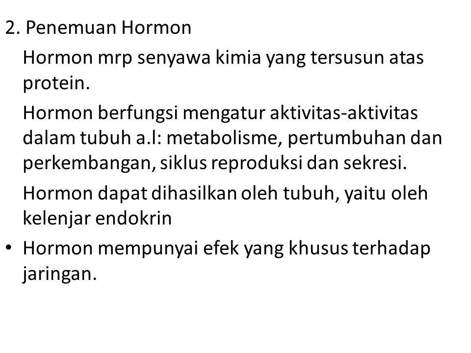 2. Penemuan Hormon Hormon mrp senyawa kimia yang tersusun atas protein.