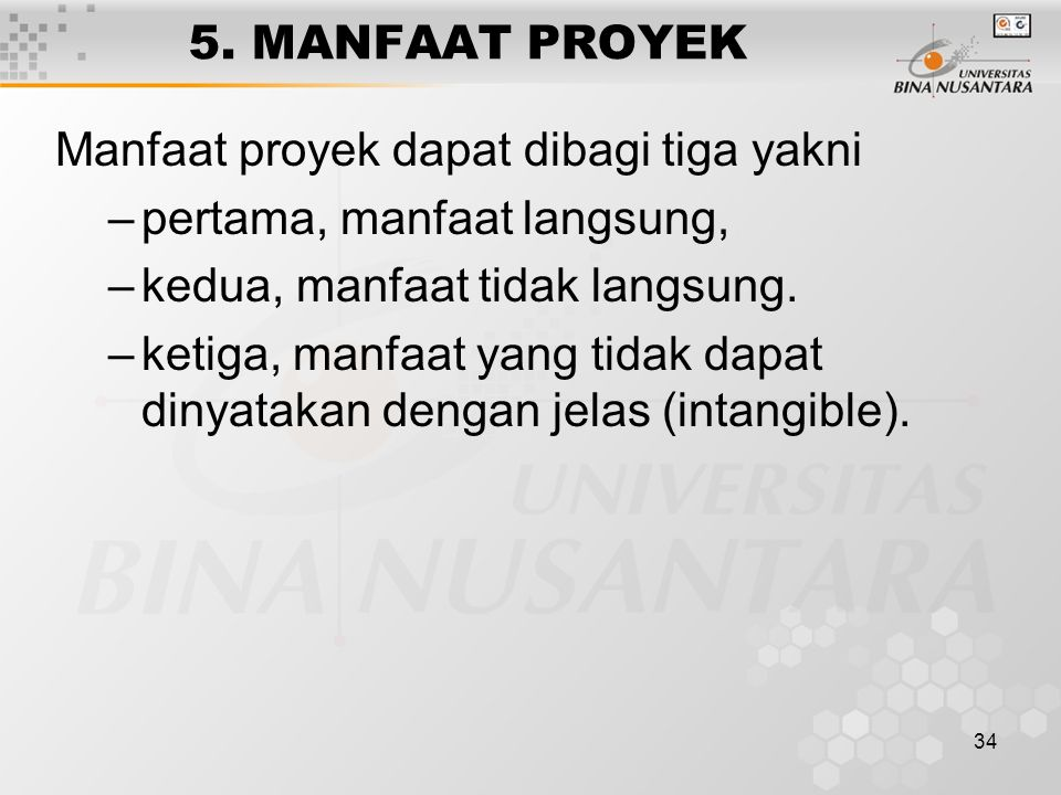 5. MANFAAT PROYEK Manfaat proyek dapat dibagi tiga yakni. pertama, manfaat langsung, kedua, manfaat tidak langsung.