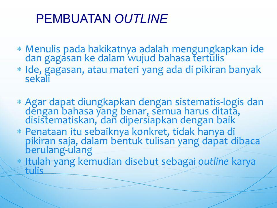 PEMBUATAN OUTLINE Menulis pada hakikatnya adalah mengungkapkan ide dan gagasan ke dalam wujud bahasa tertulis.
