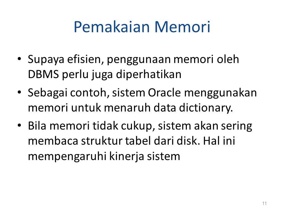 Pemakaian Memori Supaya efisien, penggunaan memori oleh DBMS perlu juga diperhatikan.