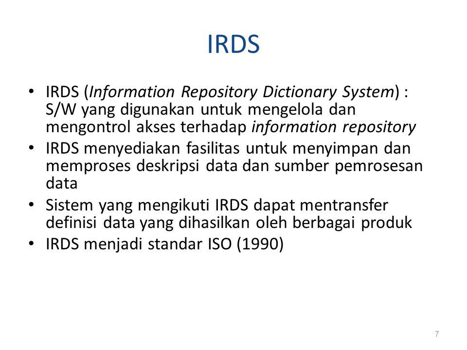 IRDS IRDS (Information Repository Dictionary System) : S/W yang digunakan untuk mengelola dan mengontrol akses terhadap information repository.