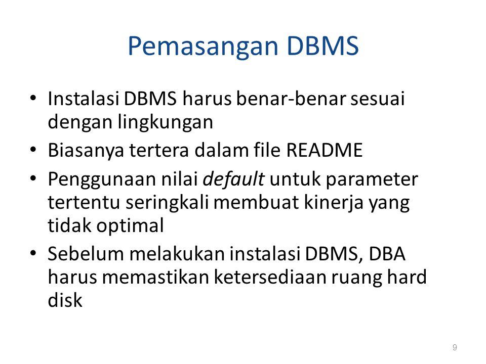 Pemasangan DBMS Instalasi DBMS harus benar-benar sesuai dengan lingkungan. Biasanya tertera dalam file README.