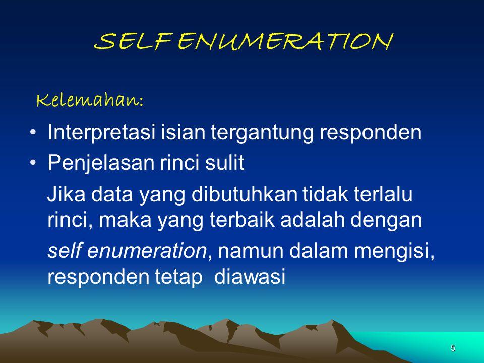SELF ENUMERATION Kelemahan: Interpretasi isian tergantung responden