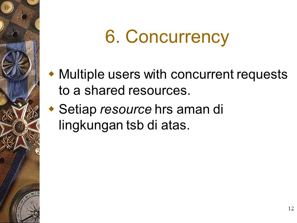 6. Concurrency Multiple users with concurrent requests to a shared resources.
