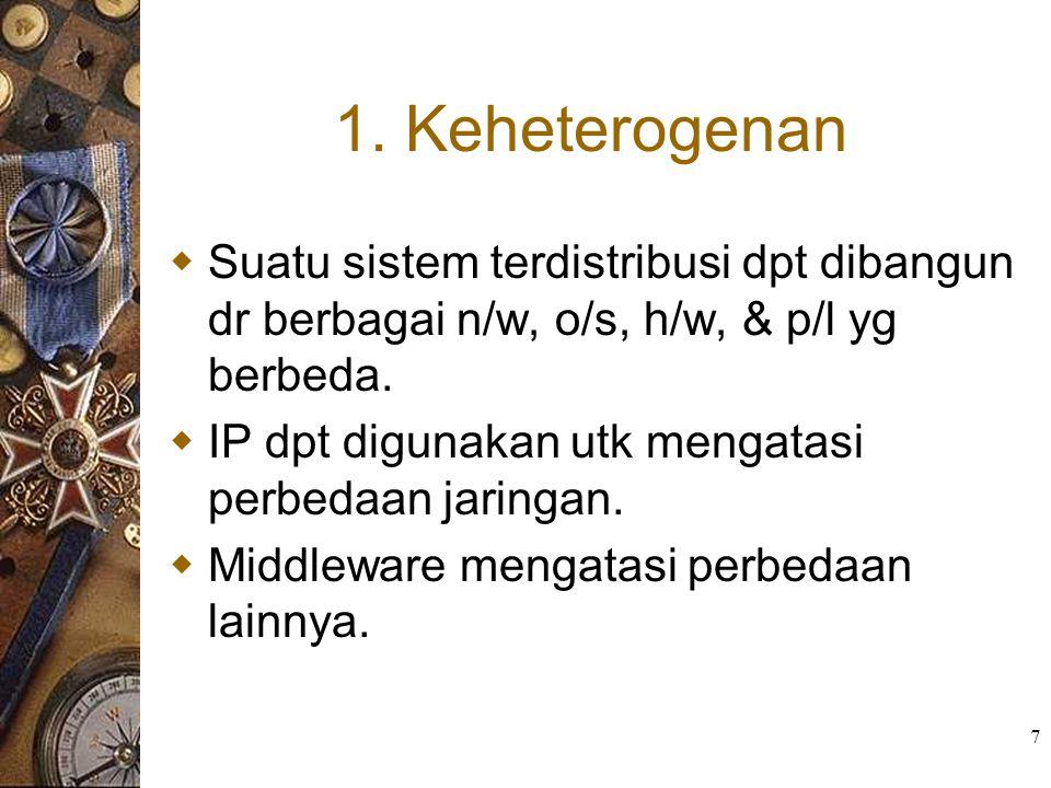1. Keheterogenan Suatu sistem terdistribusi dpt dibangun dr berbagai n/w, o/s, h/w, & p/l yg berbeda.