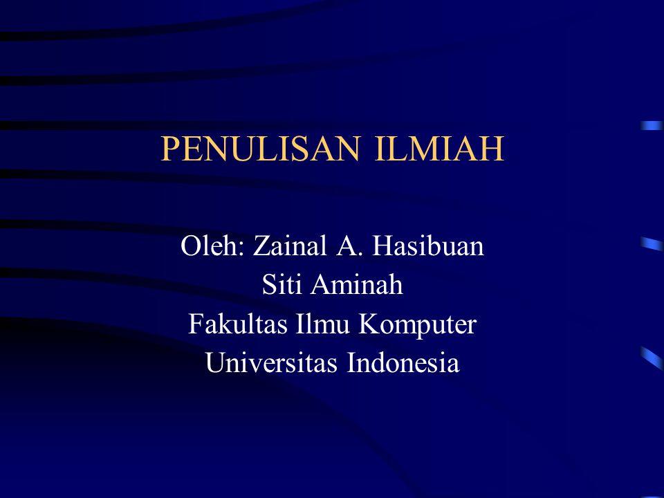 PENULISAN ILMIAH Oleh: Zainal A. Hasibuan Siti Aminah