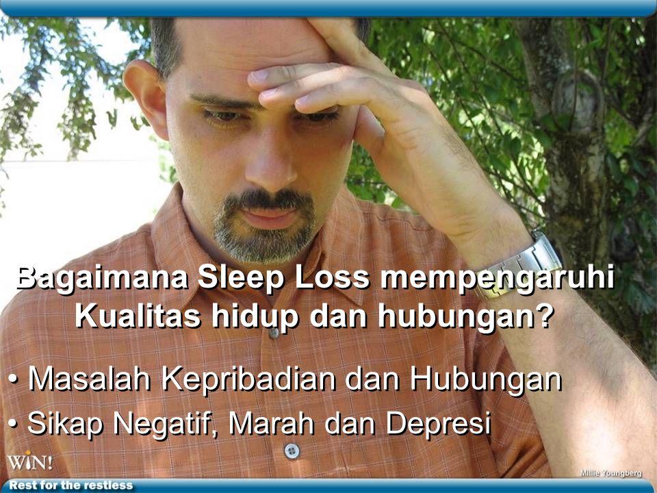 Bagaimana Sleep Loss mempengaruhi Kualitas hidup dan hubungan