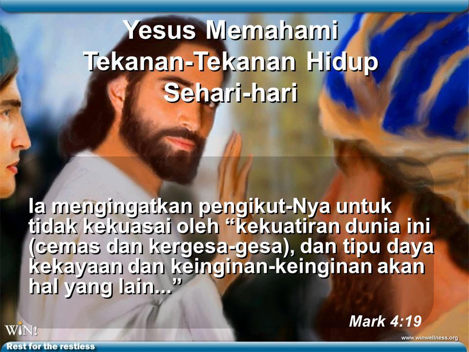 Yesus Memahami Tekanan-Tekanan Hidup Sehari-hari