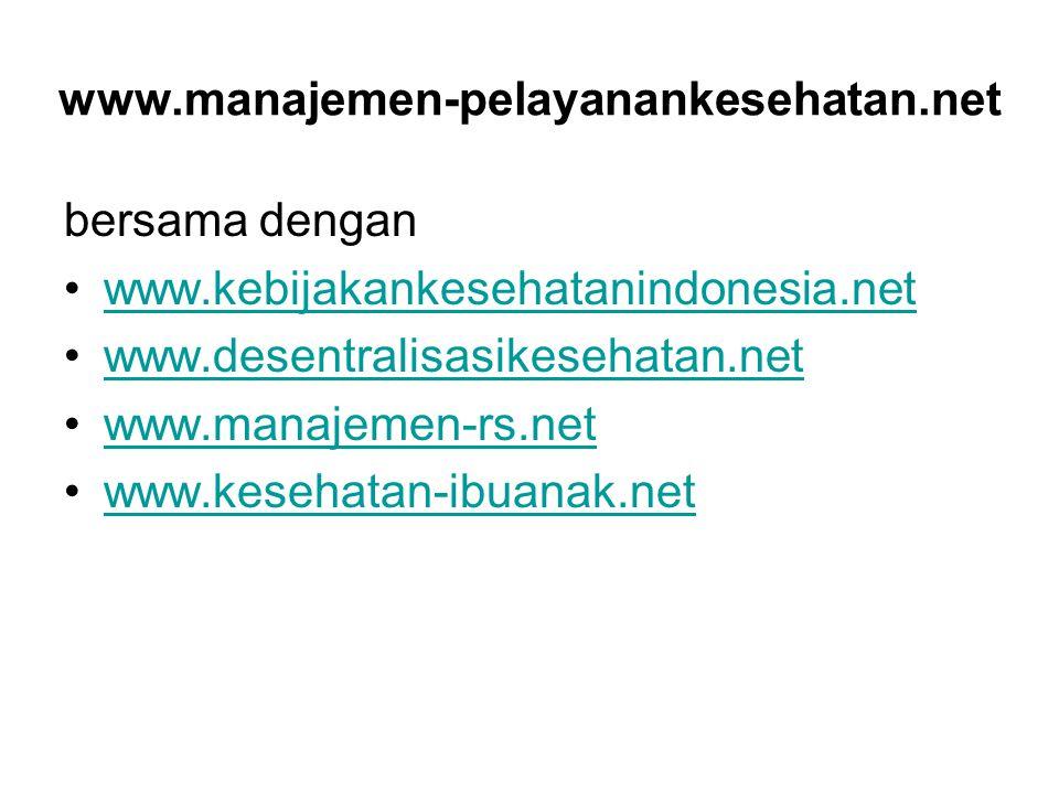 www.manajemen-pelayanankesehatan.net bersama dengan. www.kebijakankesehatanindonesia.net. www.desentralisasikesehatan.net.