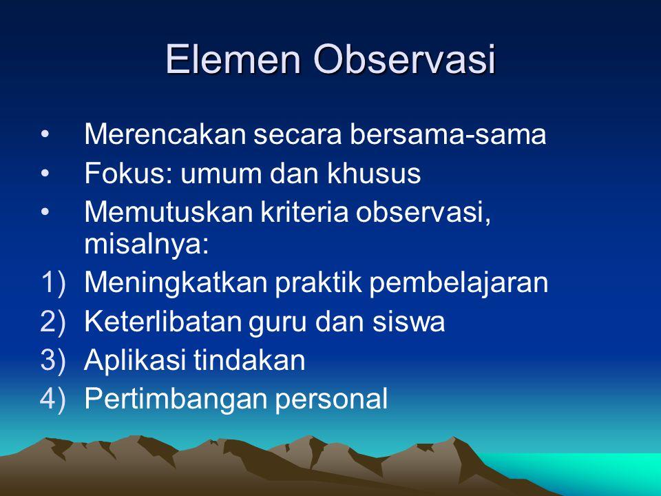 Elemen Observasi Merencakan secara bersama-sama Fokus: umum dan khusus