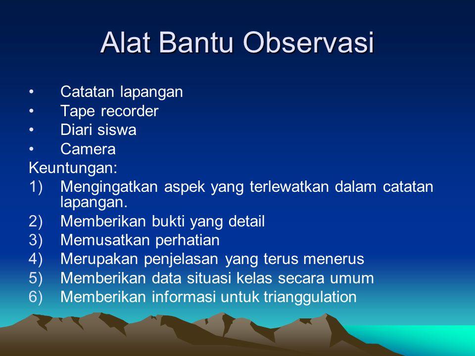 Alat Bantu Observasi Catatan lapangan Tape recorder Diari siswa Camera