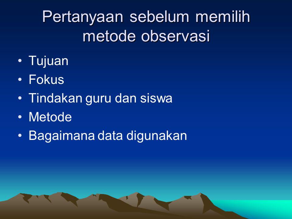 Pertanyaan sebelum memilih metode observasi