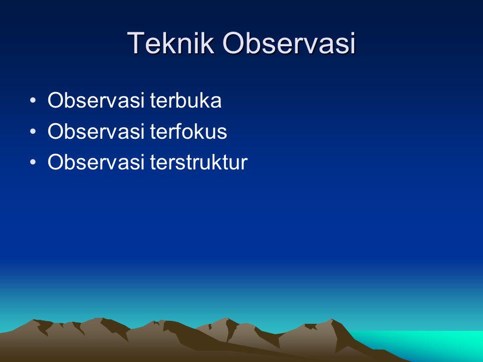 Teknik Observasi Observasi terbuka Observasi terfokus