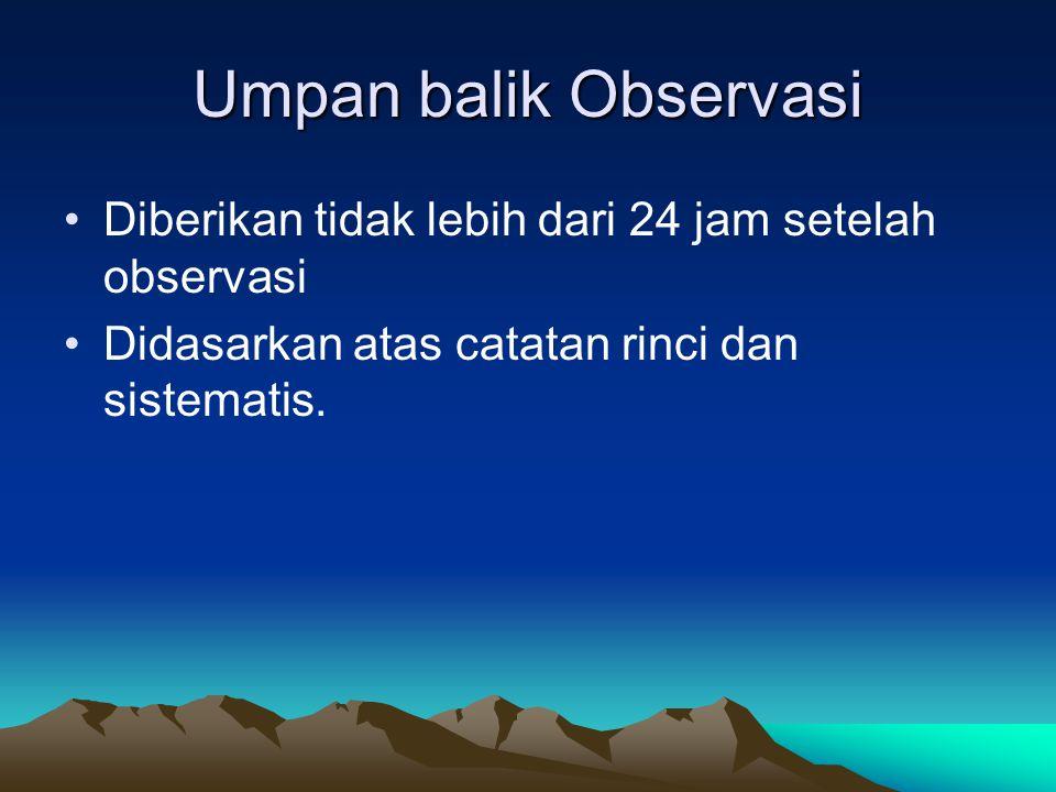 Umpan balik Observasi Diberikan tidak lebih dari 24 jam setelah observasi.
