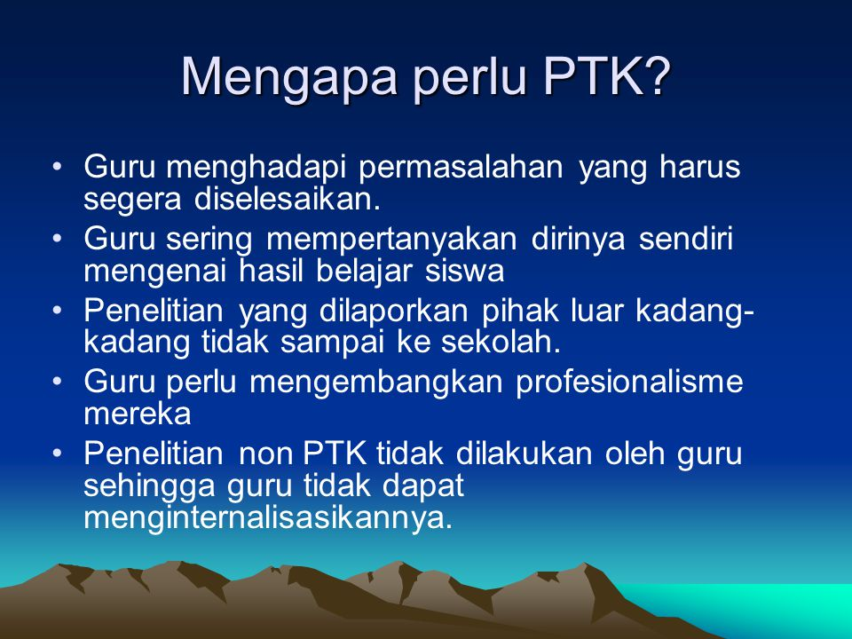 Mengapa perlu PTK Guru menghadapi permasalahan yang harus segera diselesaikan.