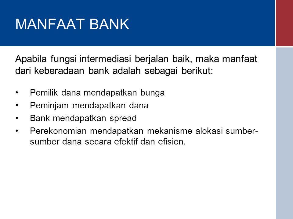 MANFAAT BANK Apabila fungsi intermediasi berjalan baik, maka manfaat dari keberadaan bank adalah sebagai berikut: