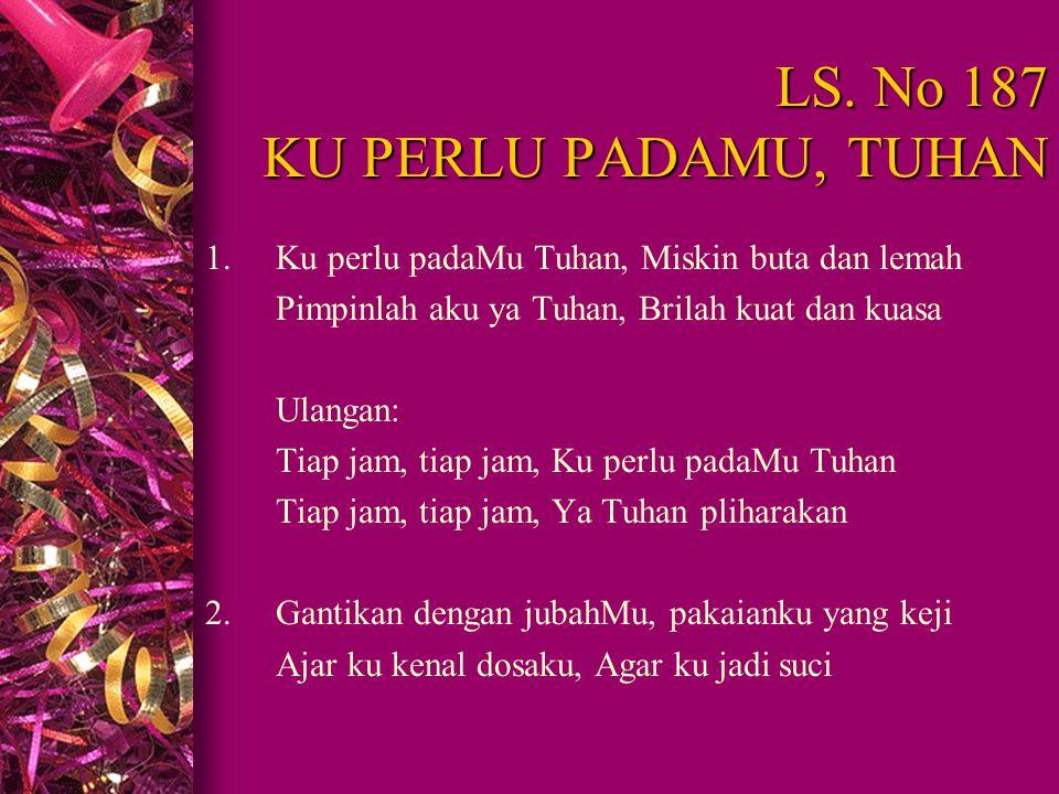 LS. No 187 KU PERLU PADAMU, TUHAN