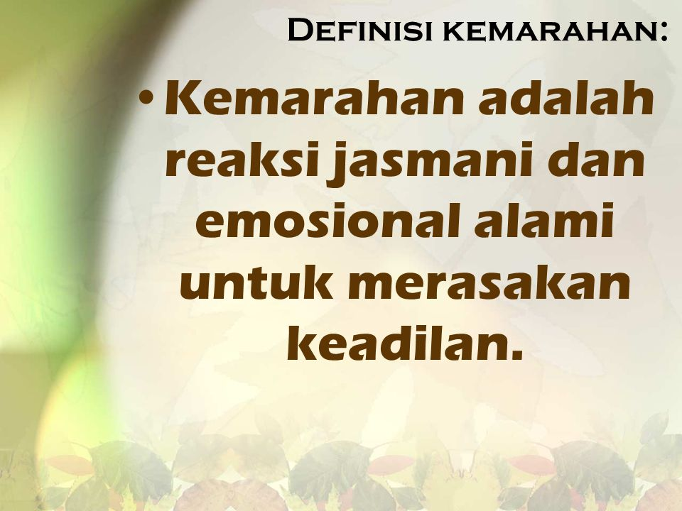 Definisi kemarahan: Kemarahan adalah reaksi jasmani dan emosional alami untuk merasakan keadilan.