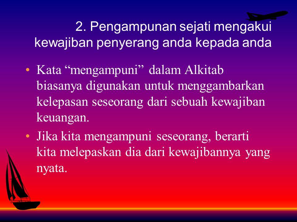 2. Pengampunan sejati mengakui kewajiban penyerang anda kepada anda