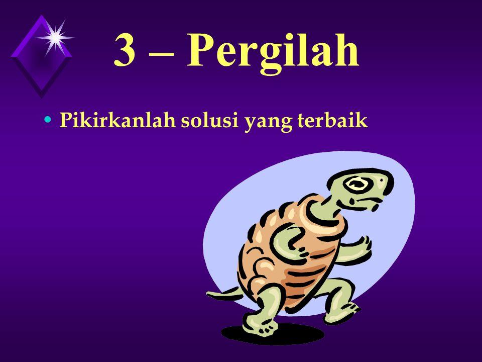 3 – Pergilah Pikirkanlah solusi yang terbaik