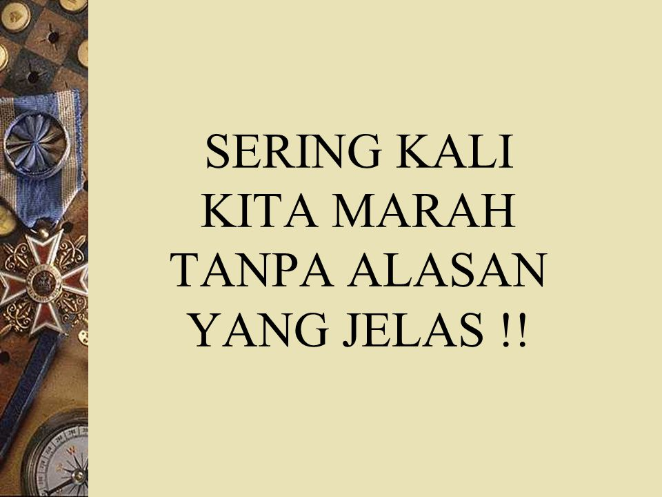 SERING KALI KITA MARAH TANPA ALASAN YANG JELAS !!