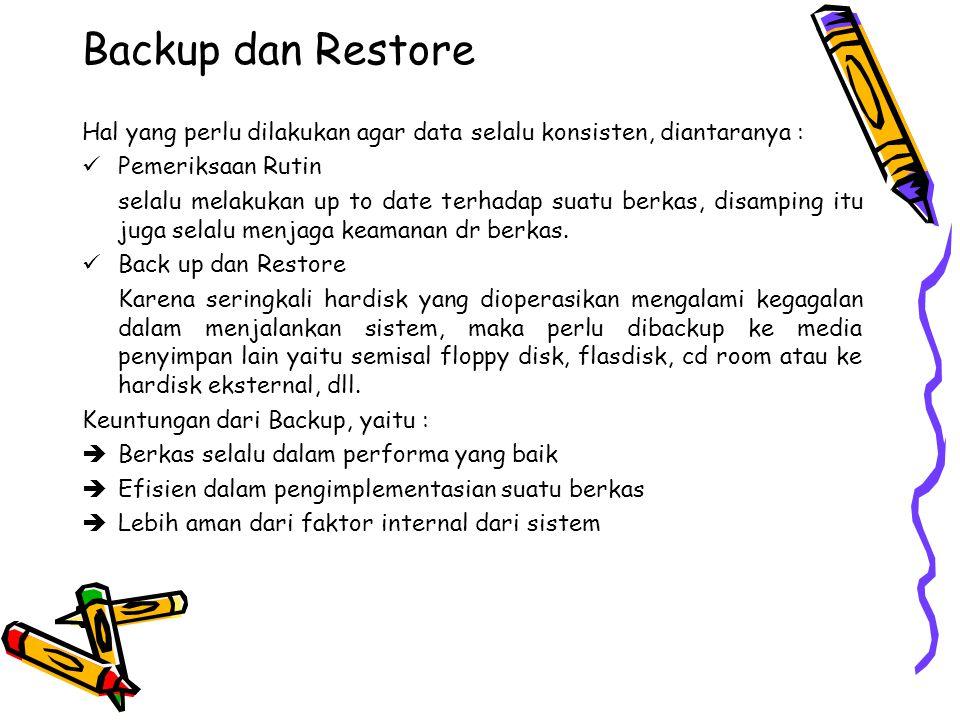 Backup dan Restore Hal yang perlu dilakukan agar data selalu konsisten, diantaranya : Pemeriksaan Rutin.