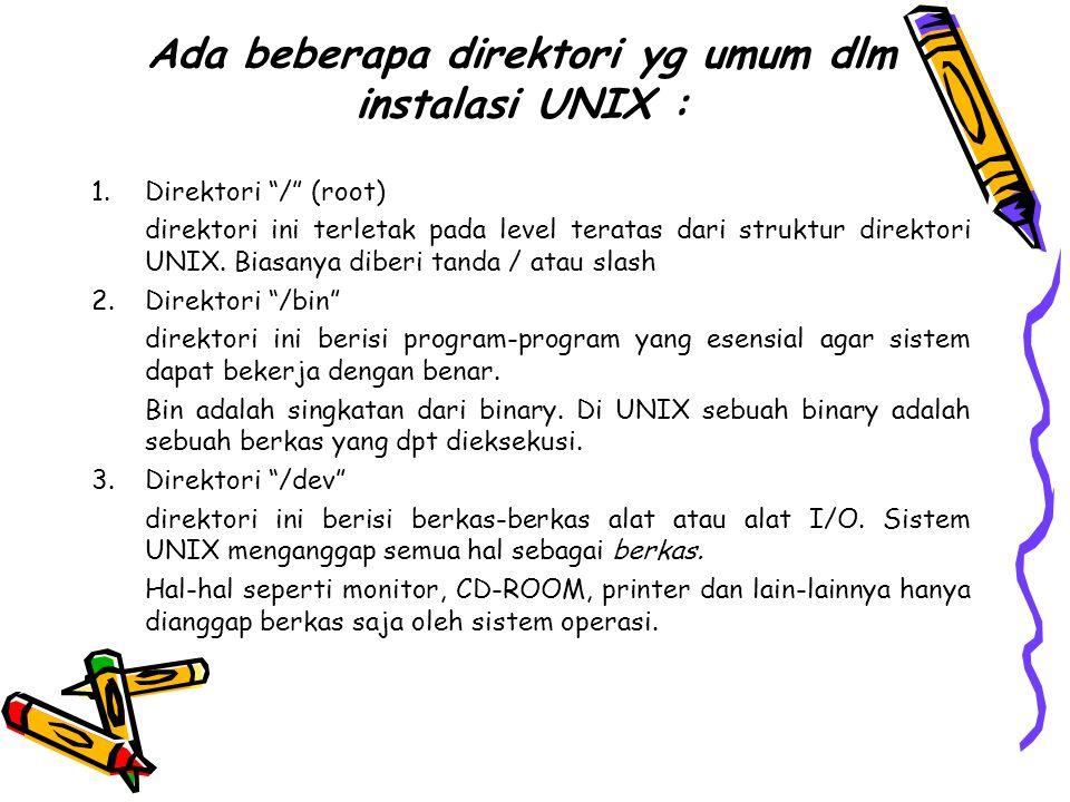 Ada beberapa direktori yg umum dlm instalasi UNIX :