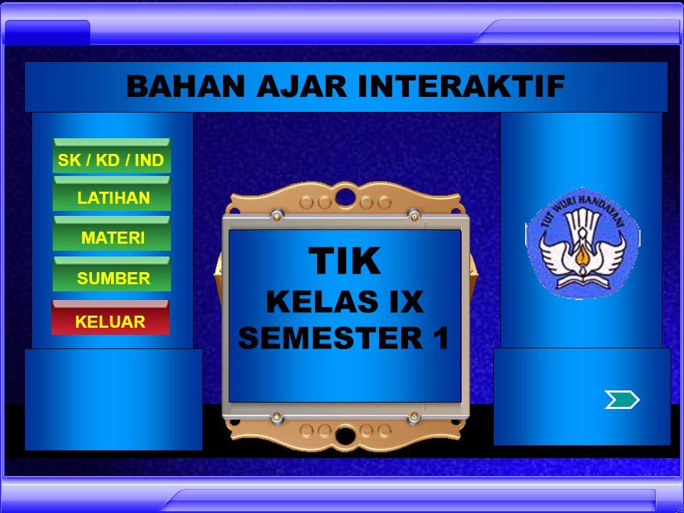 TIK BAHAN AJAR INTERAKTIF KELAS IX SEMESTER 1 SK / KD / IND LATIHAN