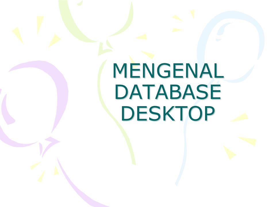 MENGENAL DATABASE DESKTOP