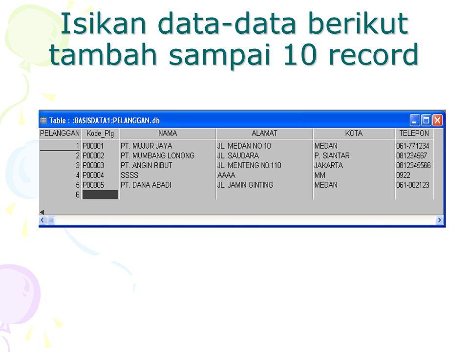 Isikan data-data berikut tambah sampai 10 record