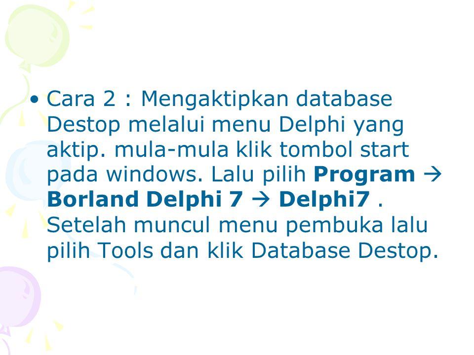 Cara 2 : Mengaktipkan database Destop melalui menu Delphi yang aktip