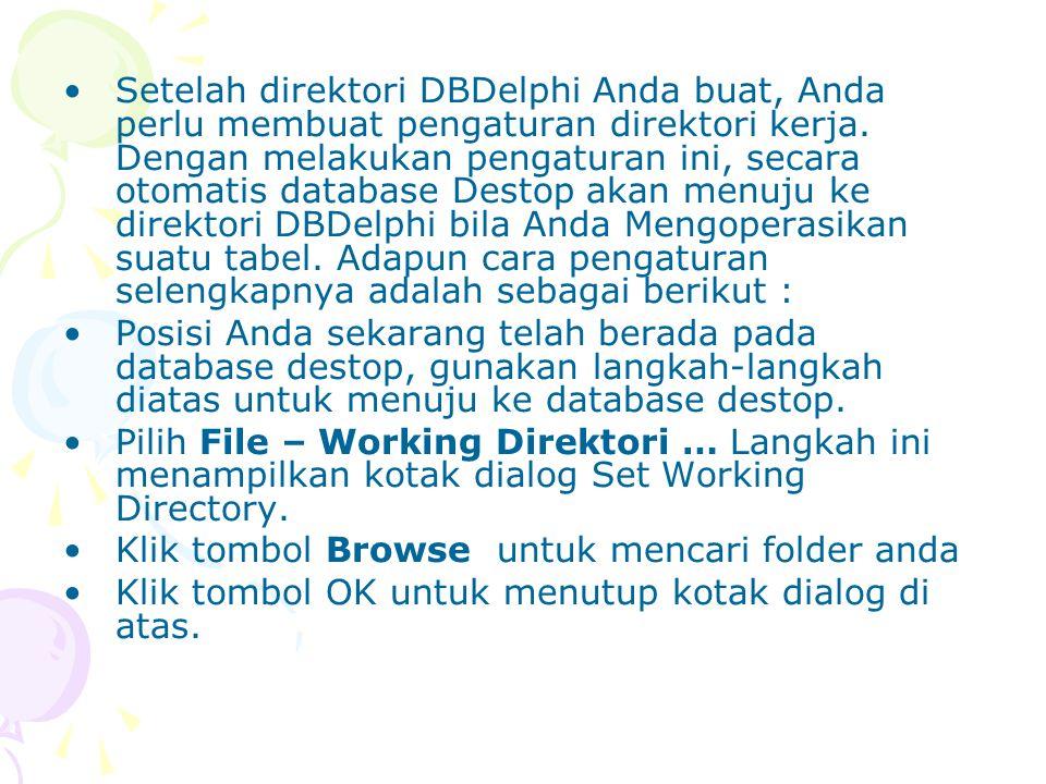 Setelah direktori DBDelphi Anda buat, Anda perlu membuat pengaturan direktori kerja. Dengan melakukan pengaturan ini, secara otomatis database Destop akan menuju ke direktori DBDelphi bila Anda Mengoperasikan suatu tabel. Adapun cara pengaturan selengkapnya adalah sebagai berikut :