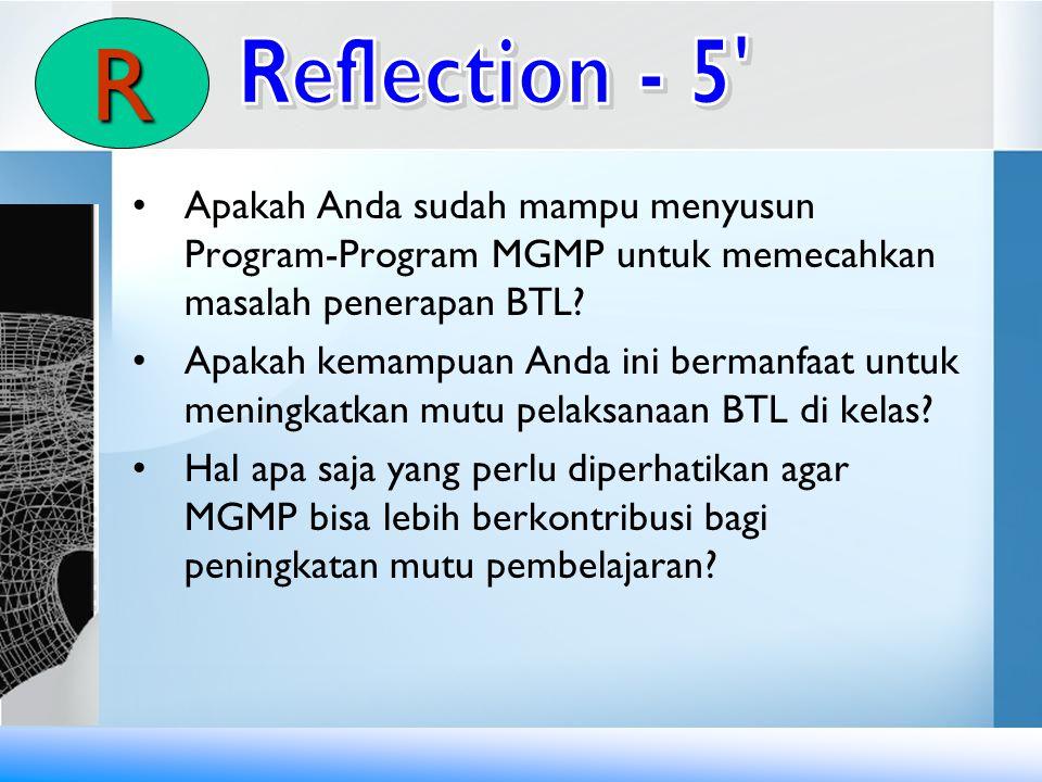 R Reflection - 5 Apakah Anda sudah mampu menyusun Program-Program MGMP untuk memecahkan masalah penerapan BTL