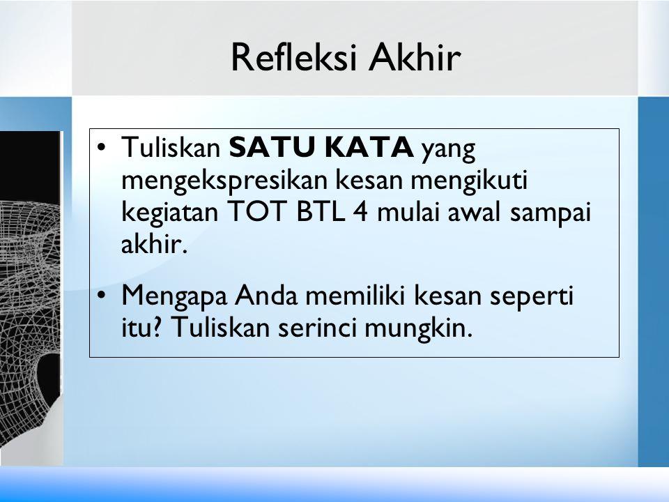 Refleksi Akhir Tuliskan SATU KATA yang mengekspresikan kesan mengikuti kegiatan TOT BTL 4 mulai awal sampai akhir.