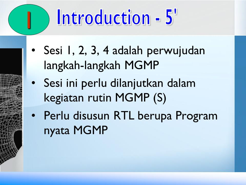 I Introduction - 5 Sesi 1, 2, 3, 4 adalah perwujudan langkah-langkah MGMP. Sesi ini perlu dilanjutkan dalam kegiatan rutin MGMP (S)