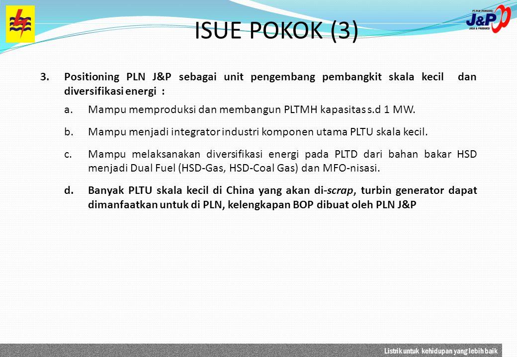 ISUE POKOK (3) Positioning PLN J&P sebagai unit pengembang pembangkit skala kecil dan diversifikasi energi :