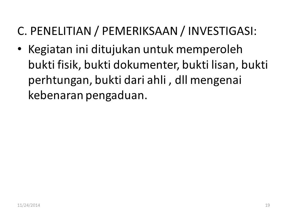 C. PENELITIAN / PEMERIKSAAN / INVESTIGASI: