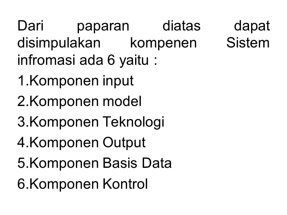 Dari paparan diatas dapat disimpulakan kompenen Sistem infromasi ada 6 yaitu :