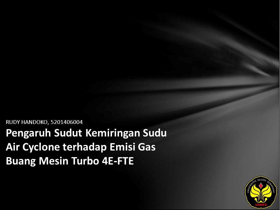 RUDY HANDOKO, 5201406004 Pengaruh Sudut Kemiringan Sudu Air Cyclone terhadap Emisi Gas Buang Mesin Turbo 4E-FTE