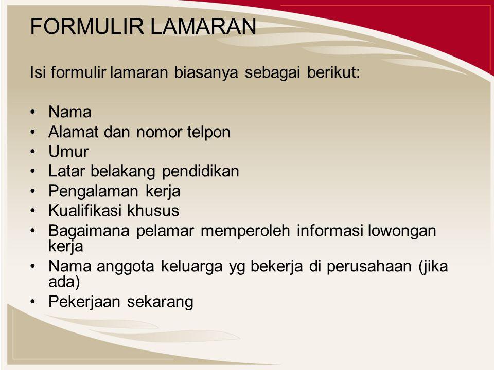 FORMULIR LAMARAN Isi formulir lamaran biasanya sebagai berikut: Nama