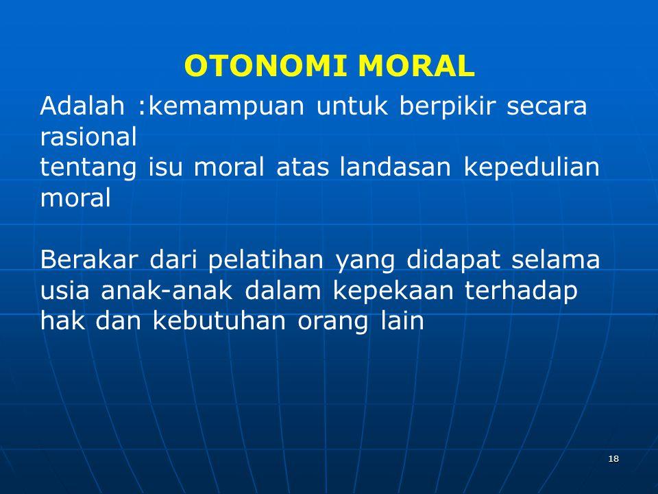 OTONOMI MORAL Adalah :kemampuan untuk berpikir secara rasional