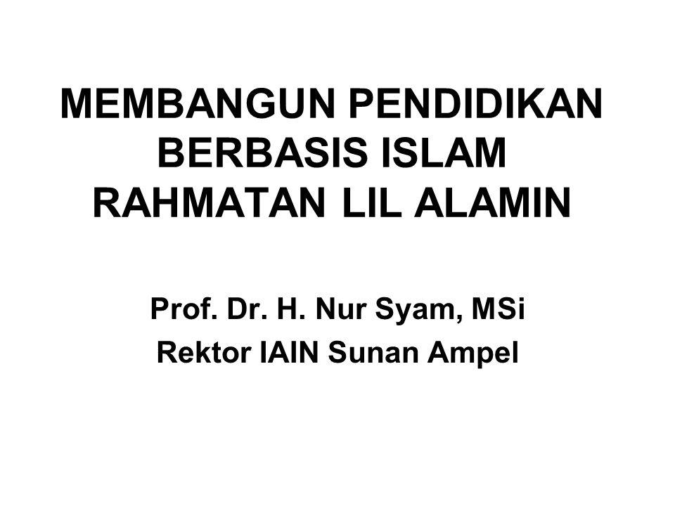 MEMBANGUN PENDIDIKAN BERBASIS ISLAM RAHMATAN LIL ALAMIN