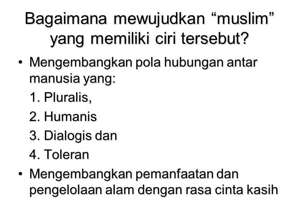 Bagaimana mewujudkan muslim yang memiliki ciri tersebut