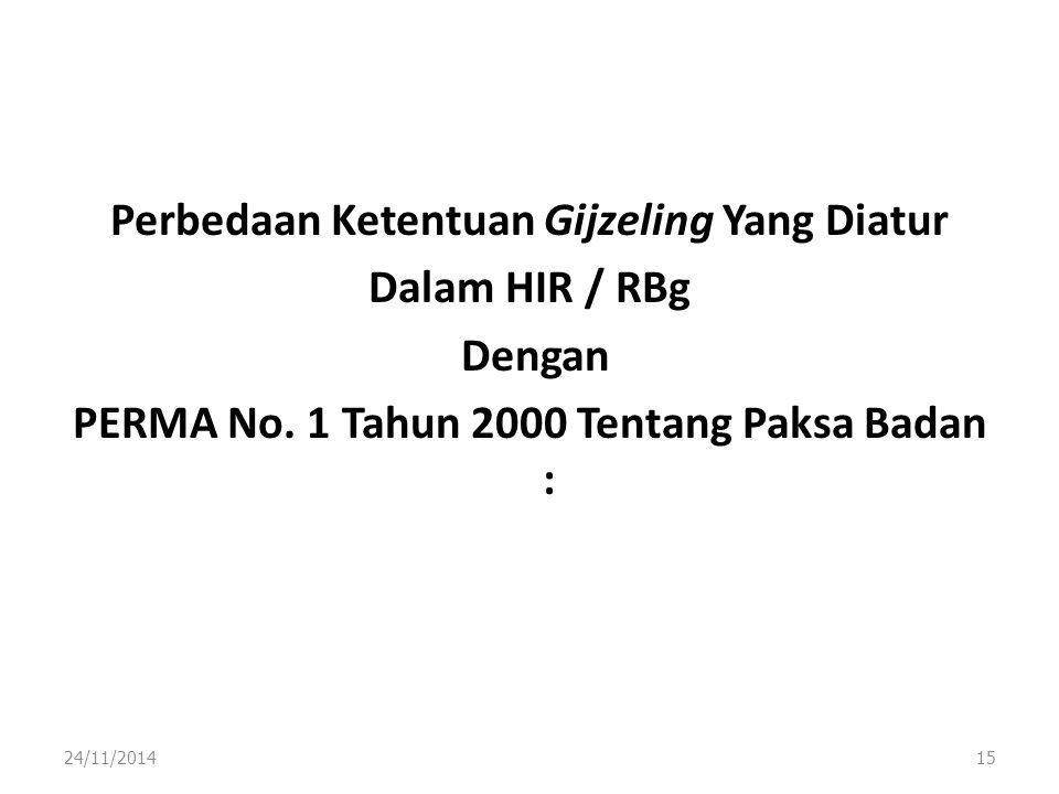 Perbedaan Ketentuan Gijzeling Yang Diatur Dalam HIR / RBg Dengan PERMA No. 1 Tahun 2000 Tentang Paksa Badan :