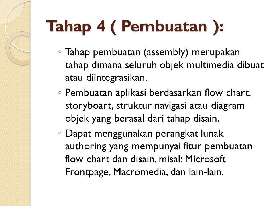 Tahap 4 ( Pembuatan ): Tahap pembuatan (assembly) merupakan tahap dimana seluruh objek multimedia dibuat atau diintegrasikan.
